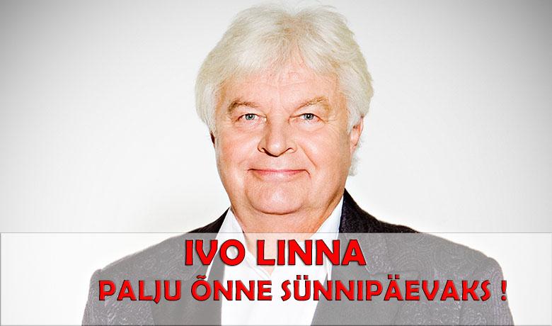 IVO LINNA, PALJU ÕNNE SÜNNIPÄEVAKS!